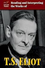 Reading and Interpreting the Works of T.S. Eliot (Lit Crit Guides)
