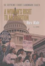 A Woman's Right to an Abortion (Us Supreme Court Landmark Cases, nr. 1)