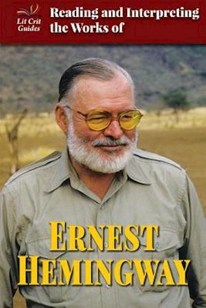 Reading and Interpreting the Works of Ernest Hemingway