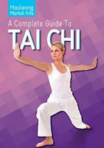 A Complete Guide to Tai Chi (Mastering Martial Arts)
