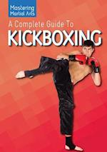 A Complete Guide to Kickboxing (Mastering Martial Arts)