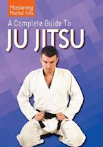 A Complete Guide to Ju Jitsu (Mastering Martial Arts)