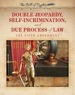 Double Jeopardy, Self-Incrimination, and Due Process of Law (Bill of Rights)