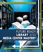 Future Ready Library and Media Center Mastery (Future Ready Project Skills)