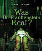 Was Dr. Frankenstein Real? (I Want to Know)