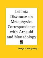 Leibniz Discourse on Metaphysics Correspondence with Arnauld and Monadology af George R. Montgomery