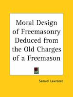 Moral Design of Freemasonry Deduced from the Old Charges of a Freemason (1870)