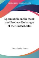 Speculation on the Stock and Produce Exchanges of the United States af Henry Crosby Emery