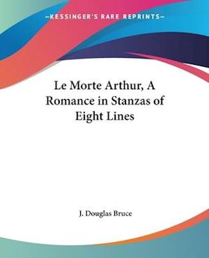 Le Morte Arthur, a Romance in Stanzas of Eight Lines