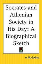 Socrates and Athenian Society in His Day af A. D. Godley, Alfred Denis Godley