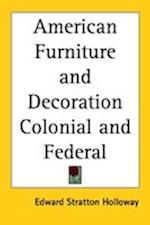 American Furniture and Decoration Colonial and Federal af Edward Stratton Holloway