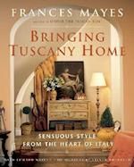 Bringing Tuscany Home af Edward Mayes, Frances Mayes, Steven Rothfeld