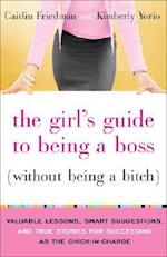 The Girl's Guide to Being a Boss Without Being a Bitch