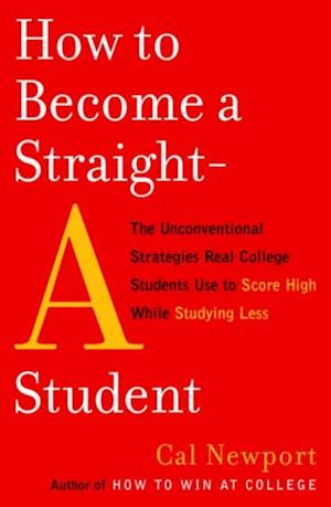 How to Become a Straight-A Student af Cal Newport