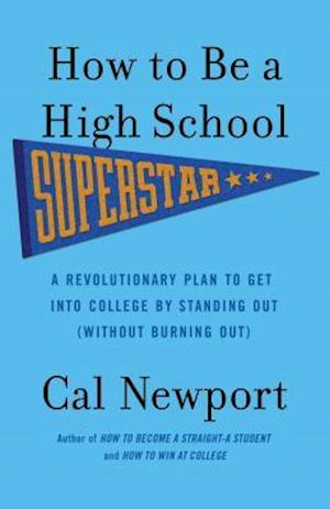 Bog paperback How to Be a High School Superstar af Cal Newport