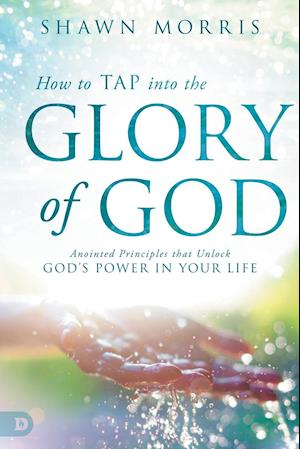 Bog, paperback How to Tap into the Glory of God af Shawn Morris