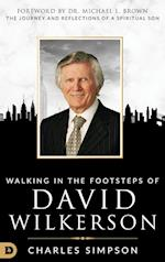 Walking in the Footsteps of David Wilkerson: Walking in the Footsteps of David Wilkerson The Journey and Reflections of a Spiritual Son