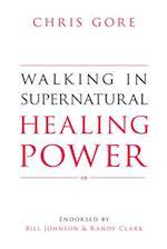 Walking in Supernatural Healing Power