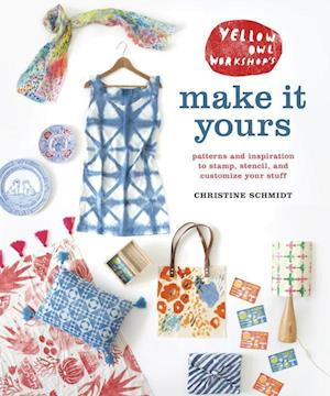 Bog, paperback Yellow Owl Workshop's Make It Yours af Christine Schmidt