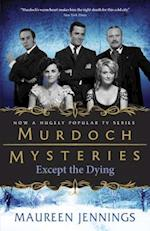 Except the Dying (Murdoch Mysteries)