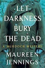 Let Darkness Bury the Dead (A Murdoch Mystery)