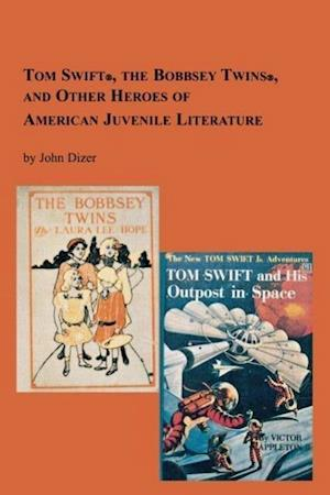 Tom Swift, the Bobbsey Twins and Other Heroes of American Juvenile Literature