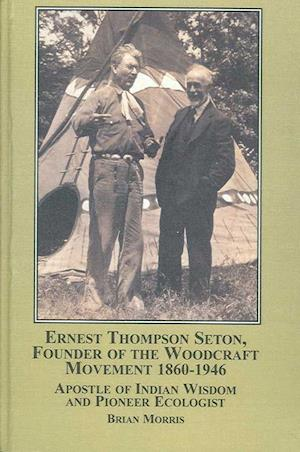 Bog, hardback Ernest Thompson Seton, Founder of the Woodcraft Movement 1860-1946 af Brian Morris