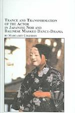 Trance And Transformation Of The Actor In Japanese Noh And Balinese Masked Dance-drama (STUDIES IN THEATRE ARTS)