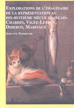 Explorations De L'Imaginaire De LA Representation Au Dix-Huitieme Siecle Francais-Chardin, Vigee-Lebrun, Diderot, Marivaux (STUDIES IN FRENCH LITERATURE)