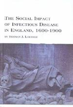 The Social Impacts of Infectious Disease in England 1600 to 1900 (MELLEN STUDIES IN SOCIOLOGY)