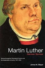 Martin Luther, German Saviour (MCGILL-QUEEN'S STUDIES IN THE HISTORY OF IDEAS)