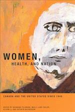 Women, Health, and Nation (McGill-Queen's Associated Medical Services, Studies in the History of Medicine, Health, and Society)