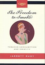 The Freedom to Smoke (Studies on the History of Quebec/Etudes D'Histoire Du Quebec)