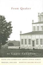 From Quaker to Upper Canadian (MCGILL-QUEEN'S STUDIES IN THE HISTORY OF IDEAS)
