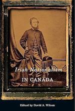 Irish Nationalism in Canada (McGill Queens Studies in Ethnic History)