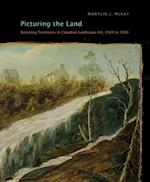Picturing the Land (Mcgill-queen's/Beaverbrook Canadian Foundation Studies in Art History)