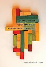 Urban Aboriginal Policy Making in Canadian Municipalities (Carleton Library Series)
