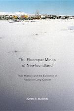 The Fluorspar Mines of Newfoundland (McGill QueensAssociated Medical Services Studies in the Hi, nr. 38)