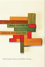 Image-building in Canadian Municipalities (Fields of Governance: Policy Making in Canadian Municipalities)