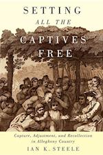 Setting All the Captives Free (MCGILL-QUEEN'S NATIVE AND NORTHERN SERIES)