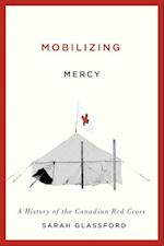 Mobilizing Mercy (McGill-Queen's Associated Medical Services, Studies in the History of Medicine, Health, and Society)