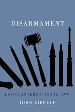 Disarmament Under International Law af John Kierulf