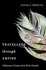Travellers Through Empire (MCGILL-QUEEN'S NATIVE AND NORTHERN SERIES)