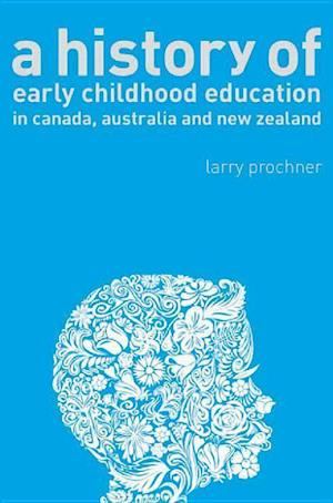 A History of Early Childhood Education in Canada, Australia, and New Zealand