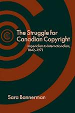 The Struggle for Canadian Copyright af Sara Bannerman