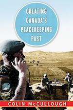 Creating Canada's Peacekeeping Past af Colin McCullough
