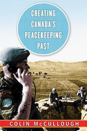 Bog, paperback Creating Canada's Peacekeeping Past af Colin McCullough