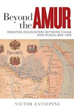 Beyond the Amur (Contemporary Chinese Studies)