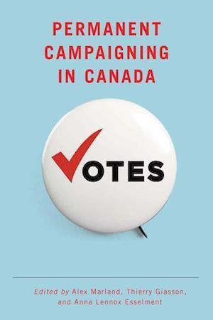 Bog, hardback Permanent Campaigning in Canada af Alex Marland
