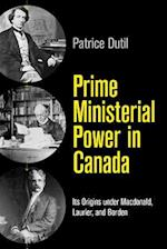 Prime Ministerial Power in Canada (C D Howe Series in Canadian Political History)